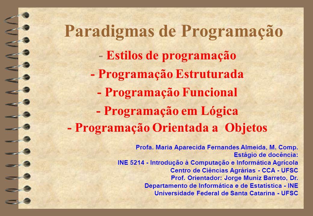 Paradigmas de Programação - Estilos de programação - Programação Estruturada - Programação Funcional - Programação em Lógica - Programação Orientada a