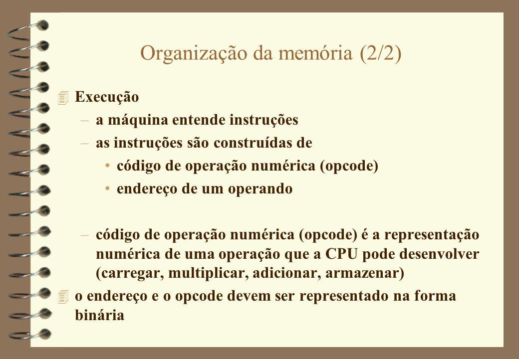 Organização da memória (2/2) 4 Execução –a máquina entende instruções –as instruções são construídas de código de operação numérica (opcode) endereço