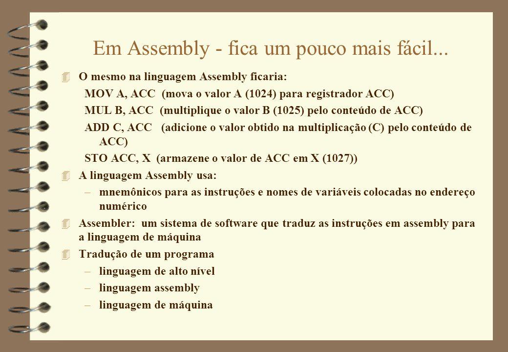 Em Assembly - fica um pouco mais fácil... 4 O mesmo na linguagem Assembly ficaria: MOV A, ACC (mova o valor A (1024) para registrador ACC) MUL B, ACC