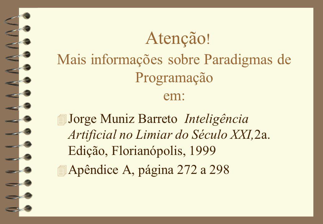 Mais informações sobre Paradigmas de Programação em: 4 Jorge Muniz Barreto Inteligência Artificial no Limiar do Século XXI,2a. Edição, Florianópolis,