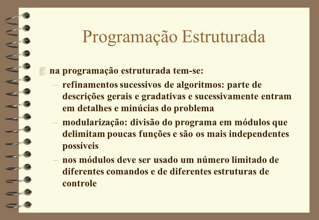 Programação Estruturada 4 na programação estruturada tem-se: –refinamentos sucessivos de algoritmos: parte de descrições gerais e gradativas e sucessi