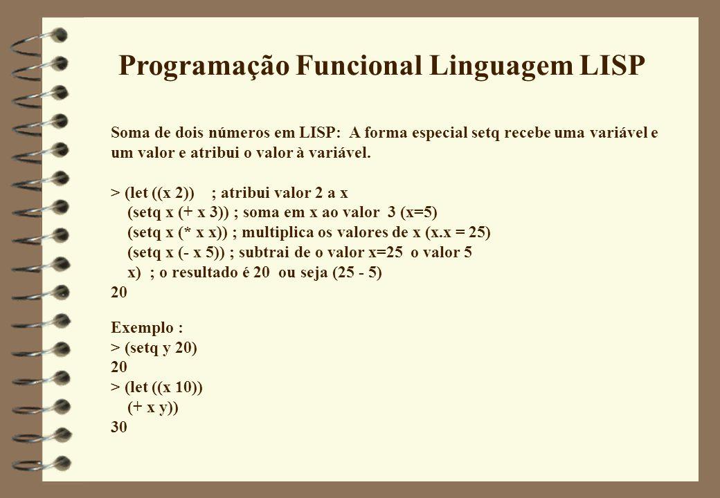 Programação Funcional Linguagem LISP Soma de dois números em LISP: A forma especial setq recebe uma variável e um valor e atribui o valor à variável.