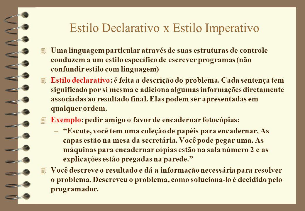 Estilo Declarativo x Estilo Imperativo 4 Uma linguagem particular através de suas estruturas de controle conduzem a um estilo específico de escrever p