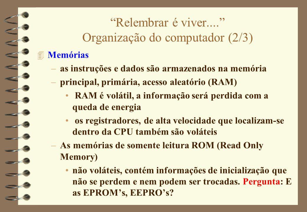 """""""Relembrar é viver...."""" Organização do computador (2/3) 4 Memórias –as instruções e dados são armazenados na memória –principal, primária, acesso alea"""