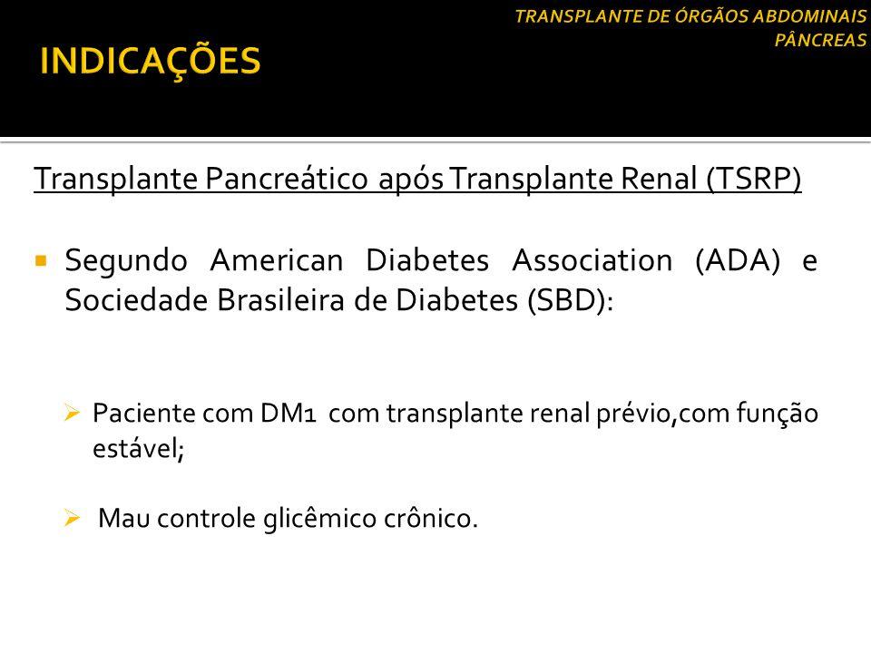 Transplante Pancreático após Transplante Renal (TSRP)  Segundo American Diabetes Association (ADA) e Sociedade Brasileira de Diabetes (SBD):  Pacien