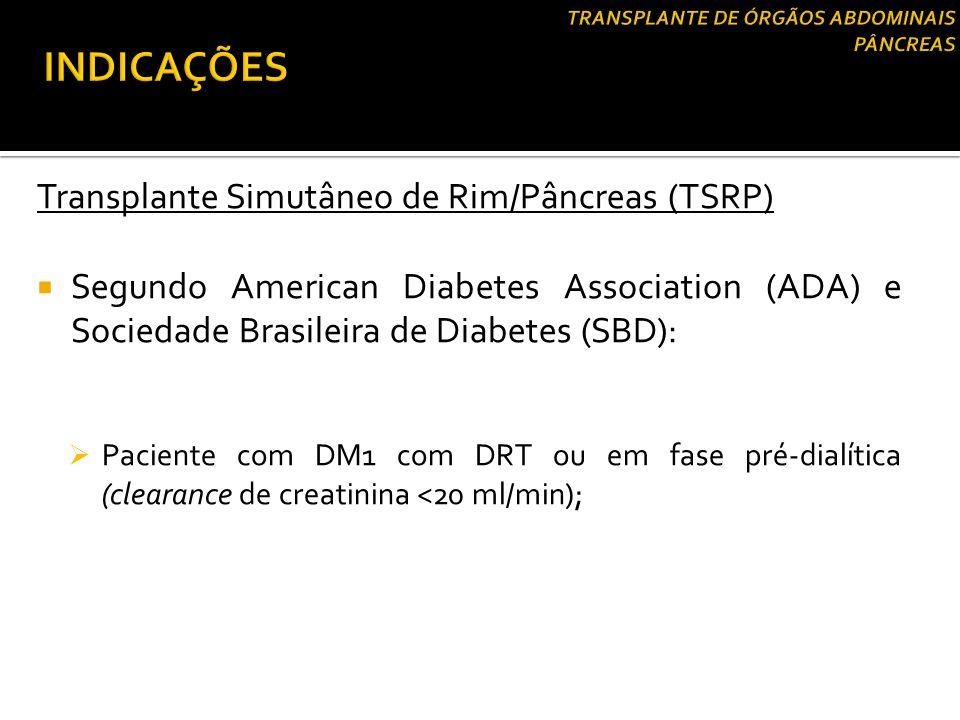 Transplante Pancreático após Transplante Renal (TSRP)  Segundo American Diabetes Association (ADA) e Sociedade Brasileira de Diabetes (SBD):  Paciente com DM1 com transplante renal prévio,com função estável;  Mau controle glicêmico crônico.