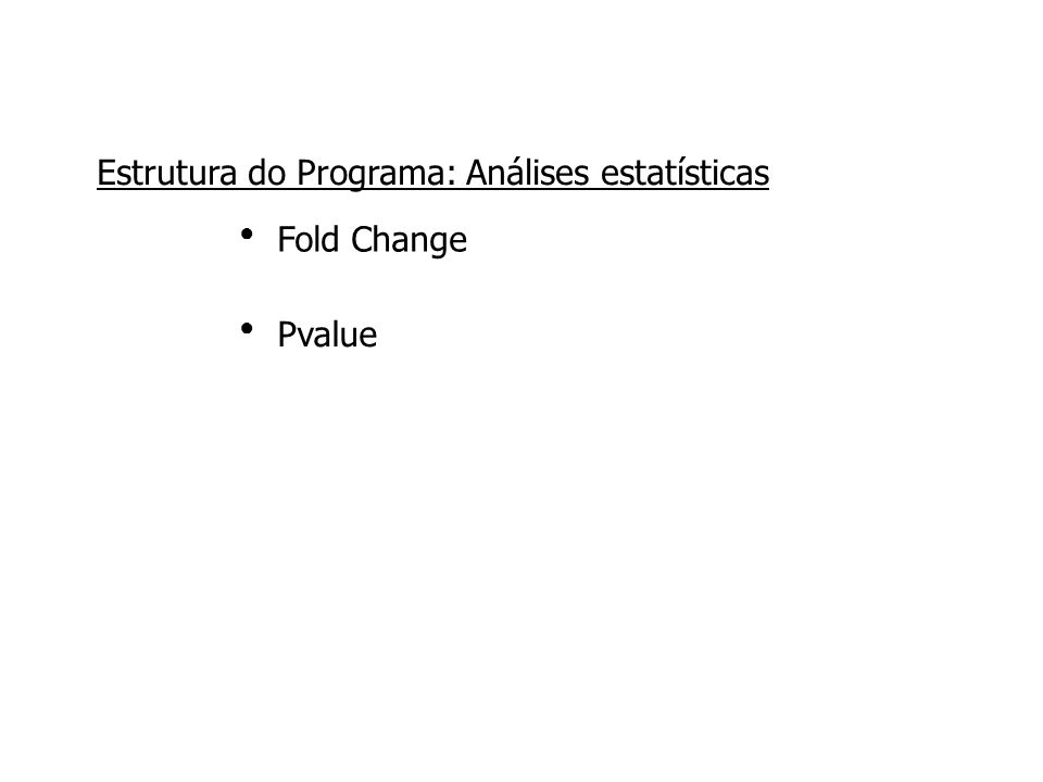 ●●●● Estrutura do Programa: Análises estatísticas Fold Change Pvalue