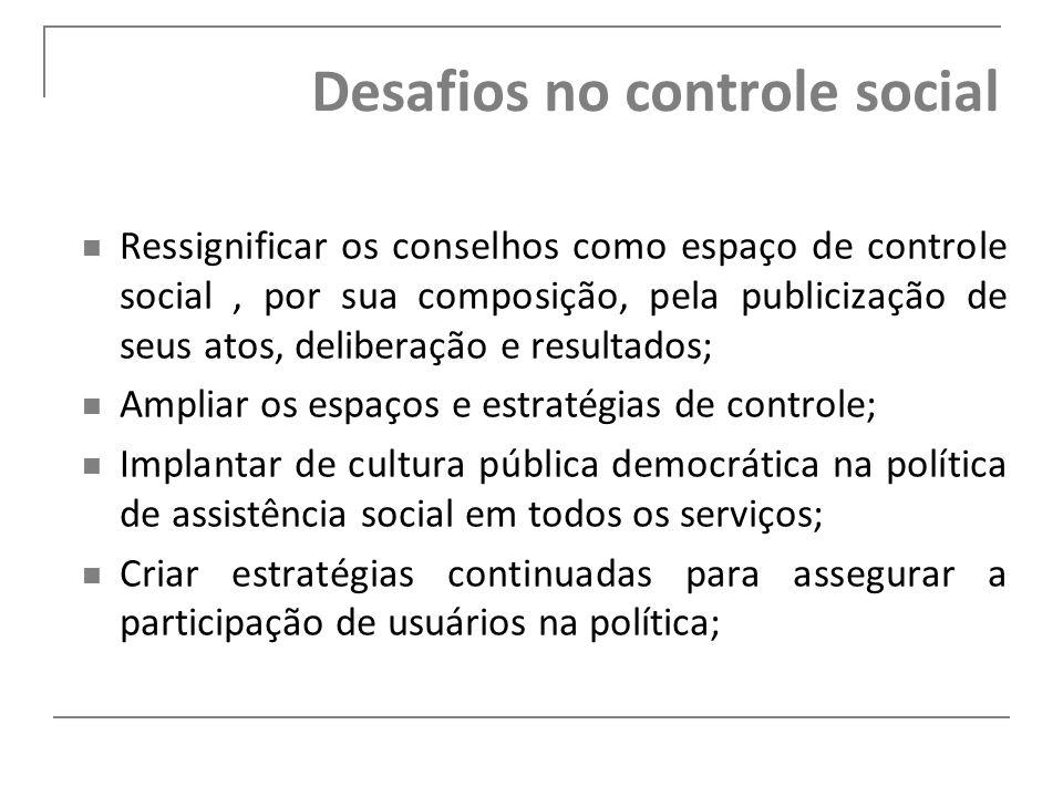 Desafios no controle social Ressignificar os conselhos como espaço de controle social, por sua composição, pela publicização de seus atos, deliberação