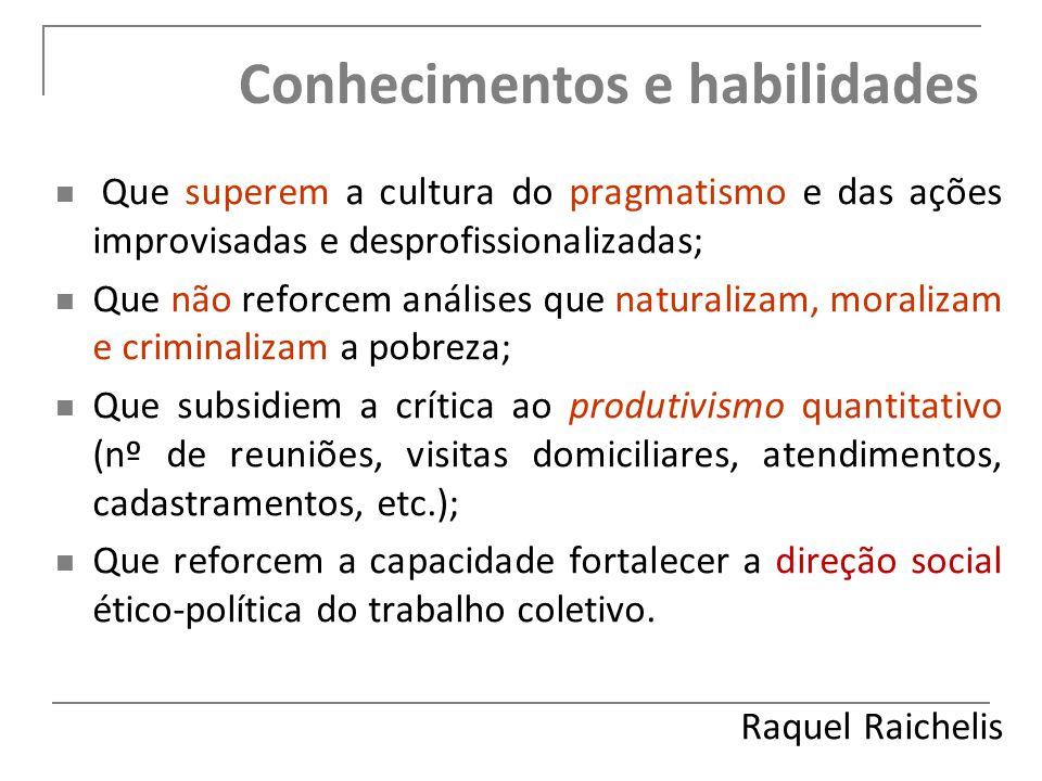 Conhecimentos e habilidades Que superem a cultura do pragmatismo e das ações improvisadas e desprofissionalizadas; Que não reforcem análises que natur