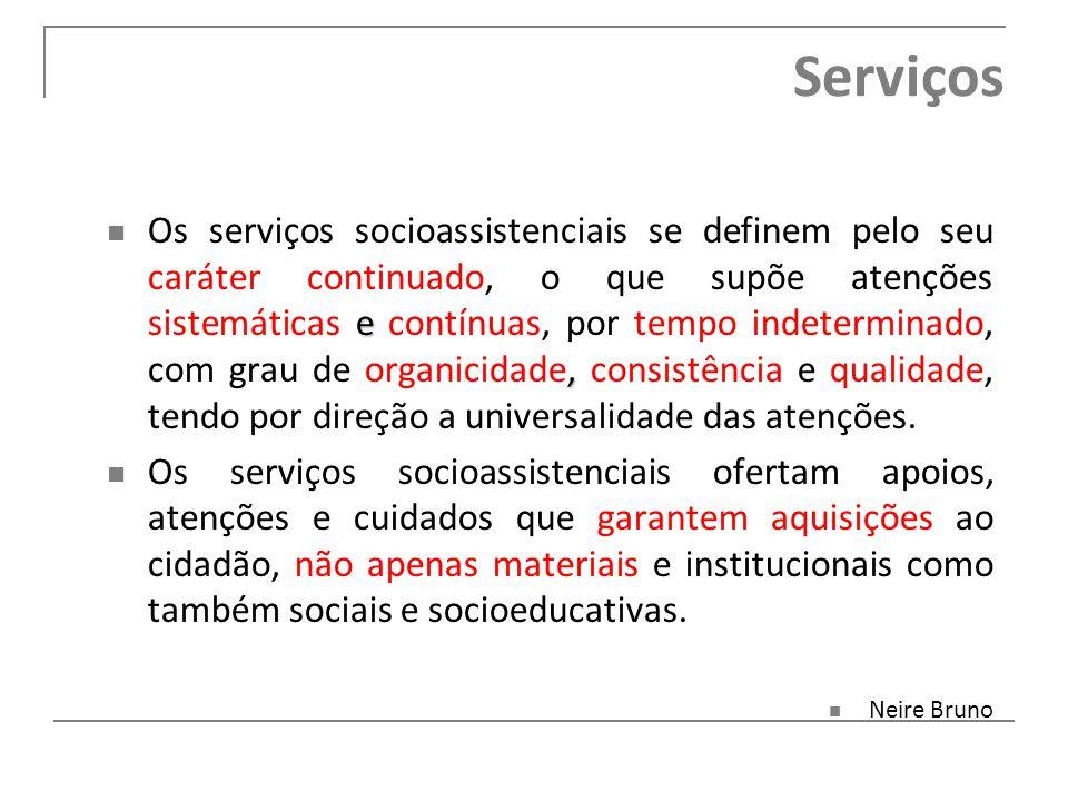 Serviços e, Os serviços socioassistenciais se definem pelo seu caráter continuado, o que supõe atenções sistemáticas e contínuas, por tempo indetermin