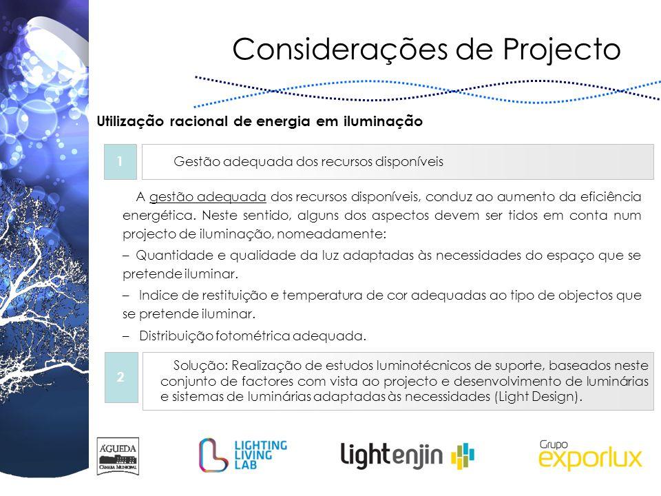 Considerações de Projecto Utilização racional de energia em iluminação A gestão adequada dos recursos disponíveis, conduz ao aumento da eficiência ene