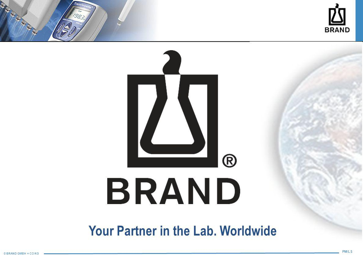 © BRAND GMBH + CO KG PM/LS Your Partner in the Lab. Worldwide
