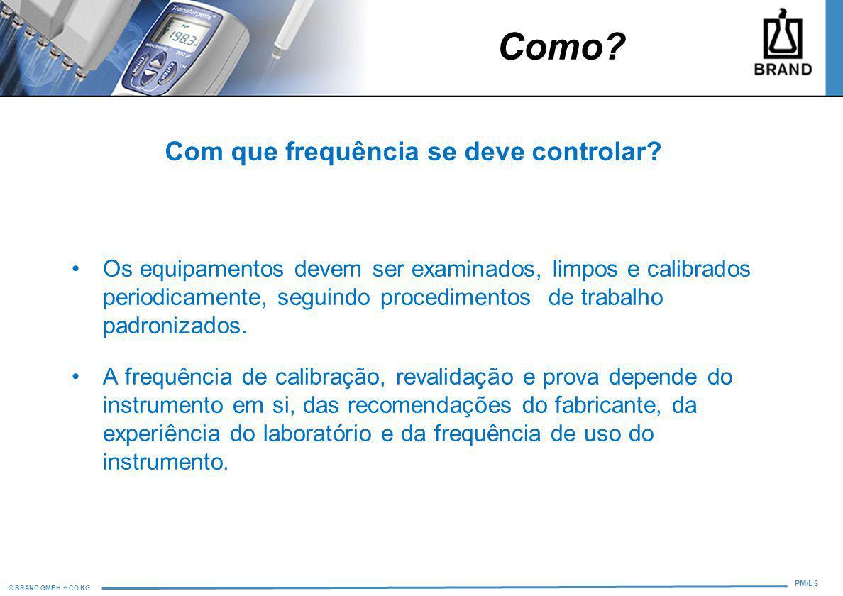 © BRAND GMBH + CO KG PM/LS Com que frequência se deve controlar? Os equipamentos devem ser examinados, limpos e calibrados periodicamente, seguindo pr