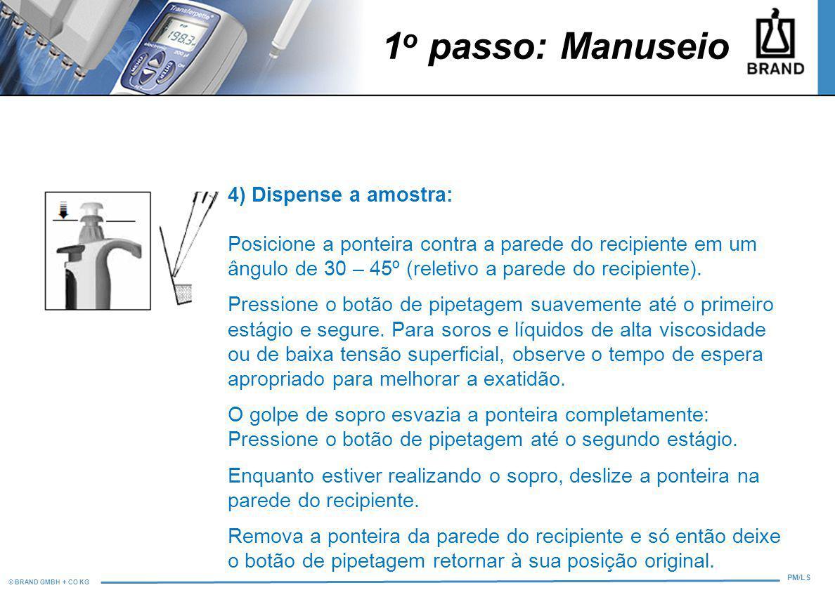 © BRAND GMBH + CO KG PM/LS 1 o passo: Manuseio 4) Dispense a amostra: Posicione a ponteira contra a parede do recipiente em um ângulo de 30 – 45º (rel