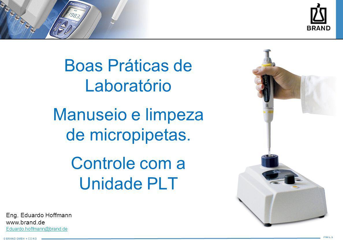 © BRAND GMBH + CO KG PM/LS Boas Práticas de Laboratório Manuseio e limpeza de micropipetas. Controle com a Unidade PLT Eng. Eduardo Hoffmann www.brand
