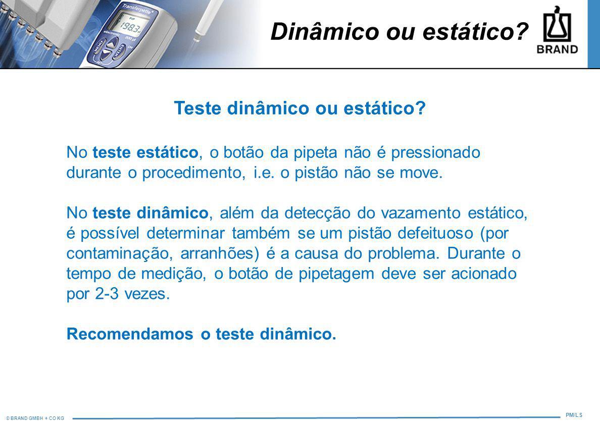 © BRAND GMBH + CO KG PM/LS Dinâmico ou estático? Teste dinâmico ou estático? No teste estático, o botão da pipeta não é pressionado durante o procedim