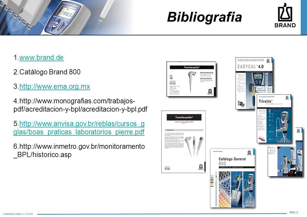 © BRAND GMBH + CO KG PM/LS 1.www.brand.dewww.brand.de 2.Catálogo Brand 800 3.http://www.ema.org.mxhttp://www.ema.org.mx 4.http://www.monografias.com/t