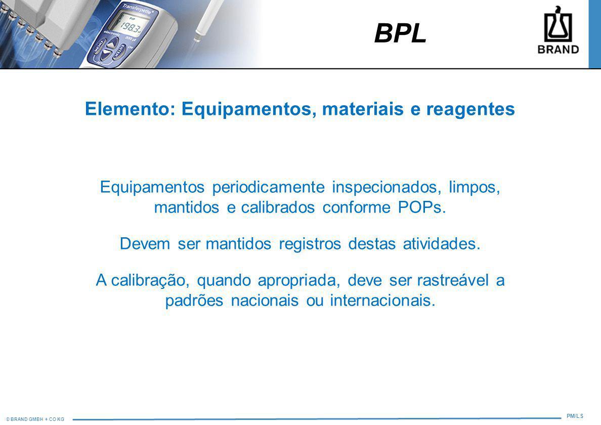 © BRAND GMBH + CO KG PM/LS Elemento: Equipamentos, materiais e reagentes Equipamentos periodicamente inspecionados, limpos, mantidos e calibrados conf