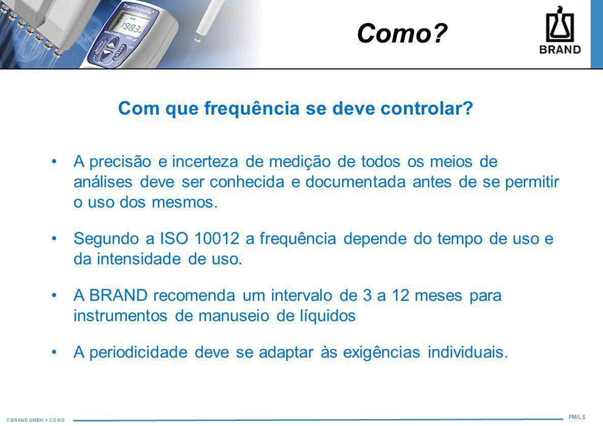 © BRAND GMBH + CO KG PM/LS Com que frequência se deve controlar? A precisão e incerteza de medição de todos os meios de análises deve ser conhecida e