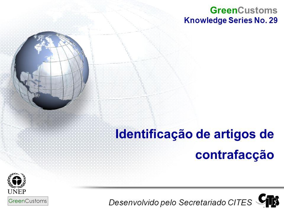 Identificação de artigos de contrafacção Desenvolvido pelo Secretariado CITES GreenCustoms Knowledge Series No. 29