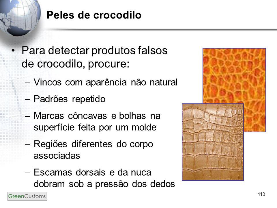113 Peles de crocodilo Para detectar produtos falsos de crocodilo, procure: –Vincos com aparência não natural –Padrões repetido –Marcas côncavas e bol