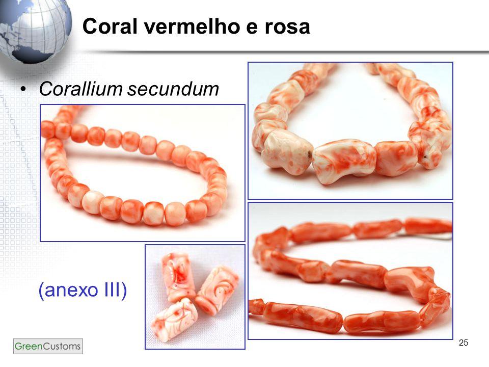 25 Coral vermelho e rosa Corallium secundum (anexo III)