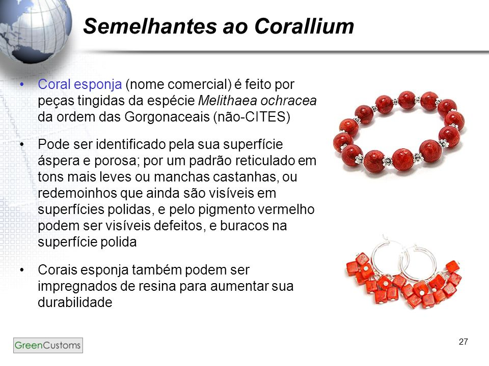 27 Semelhantes ao Corallium Coral esponja (nome comercial) é feito por peças tingidas da espécie Melithaea ochracea da ordem das Gorgonaceais (não-CIT