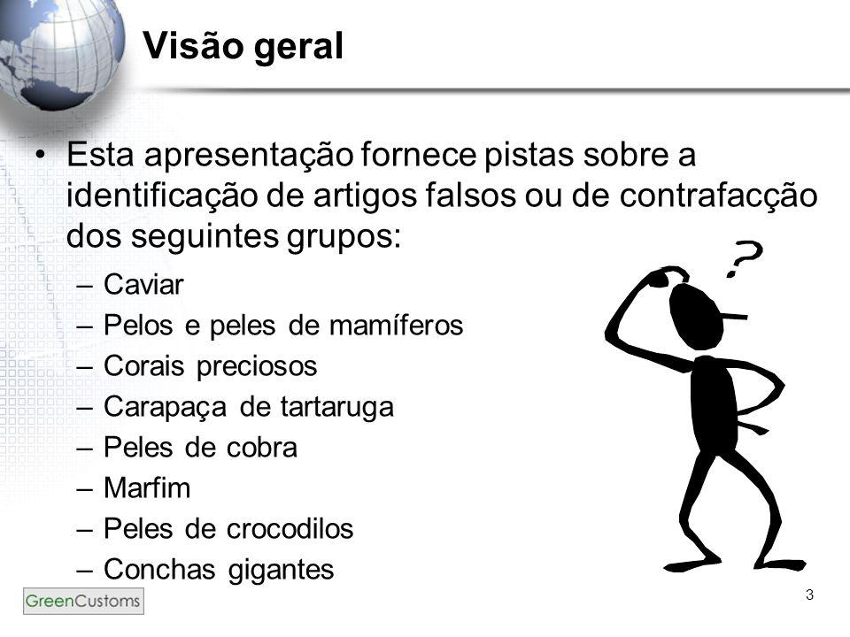 3 Esta apresentação fornece pistas sobre a identificação de artigos falsos ou de contrafacção dos seguintes grupos: –Caviar –Pelos e peles de mamífero