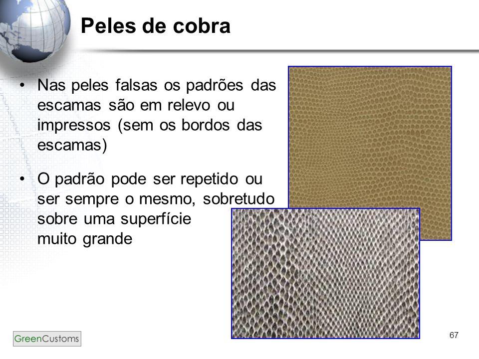 67 Peles de cobra Nas peles falsas os padrões das escamas são em relevo ou impressos (sem os bordos das escamas) O padrão pode ser repetido ou ser sem