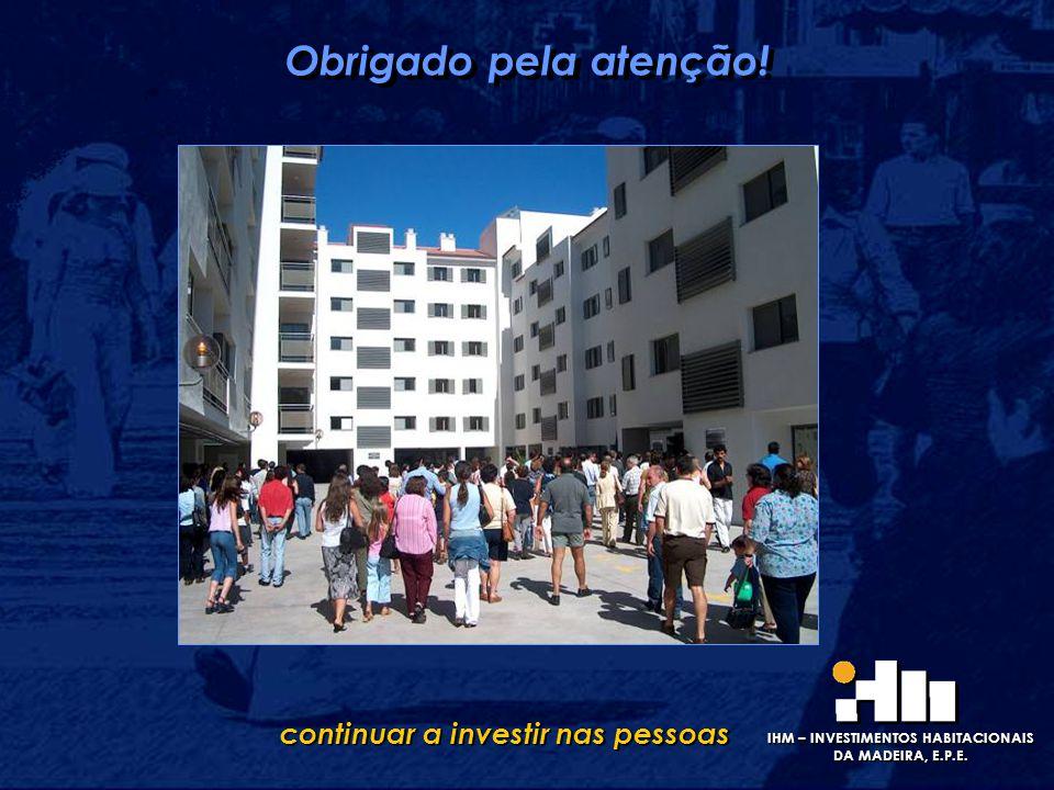 Obrigado pela atenção! continuar a investir nas pessoas IHM – INVESTIMENTOS HABITACIONAIS DA MADEIRA, E.P.E.