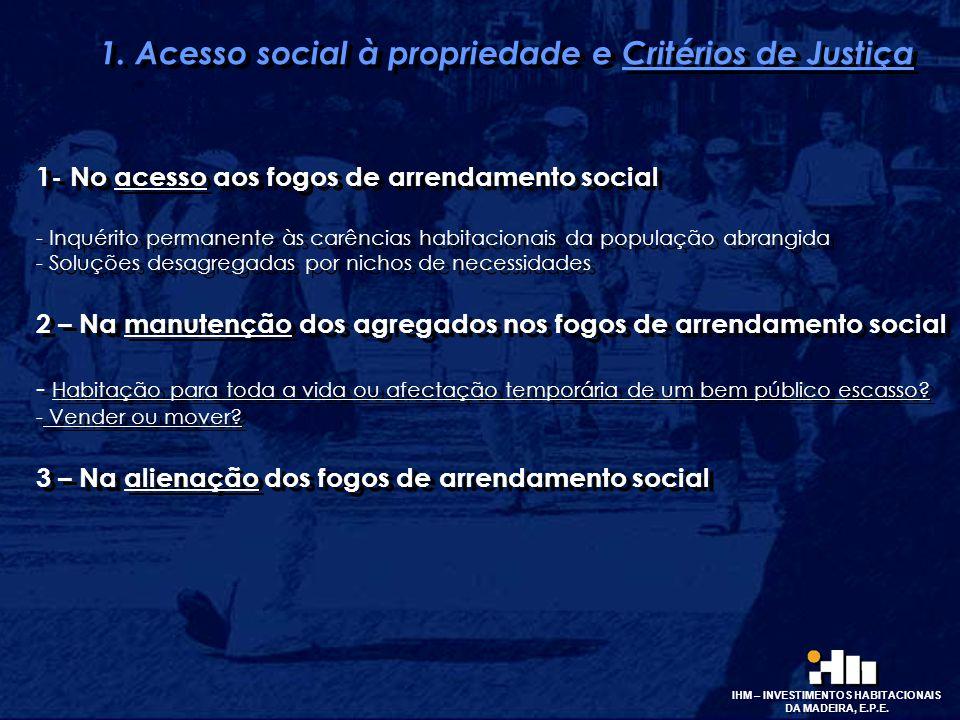 1. Acesso social à propriedade e Critérios de Justiça 1- No acesso aos fogos de arrendamento social - Inquérito permanente às carências habitacionais