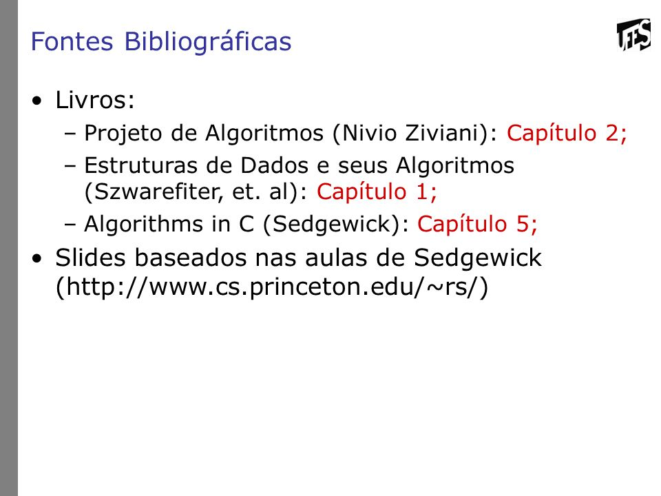 Fontes Bibliográficas Livros: –Projeto de Algoritmos (Nivio Ziviani): Capítulo 2; –Estruturas de Dados e seus Algoritmos (Szwarefiter, et.
