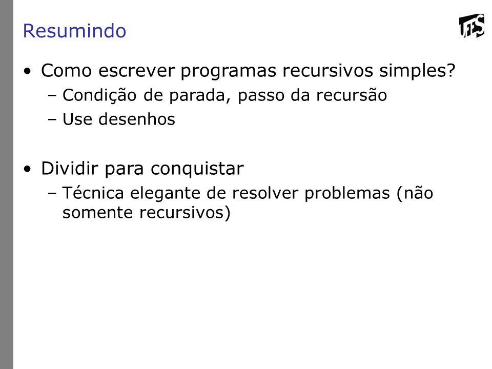 Resumindo Como escrever programas recursivos simples.