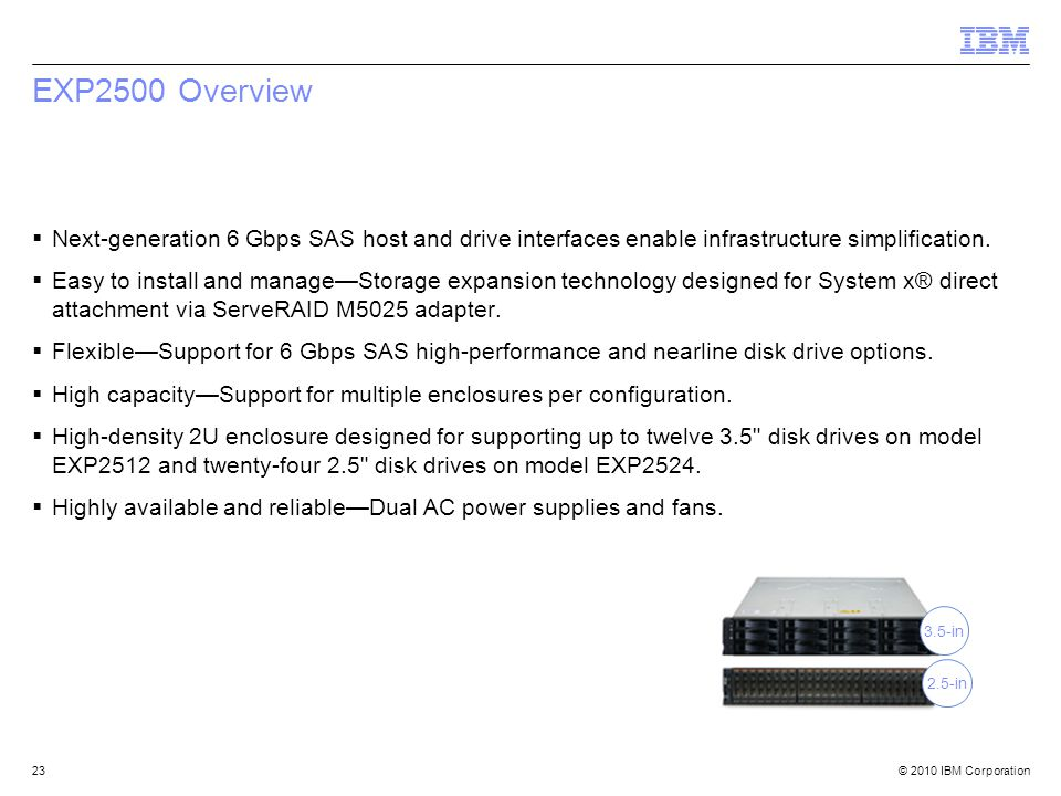© 2010 IBM Corporation  Next-generation 6 Gbps SAS host and drive interfaces enable infrastructure simplification.