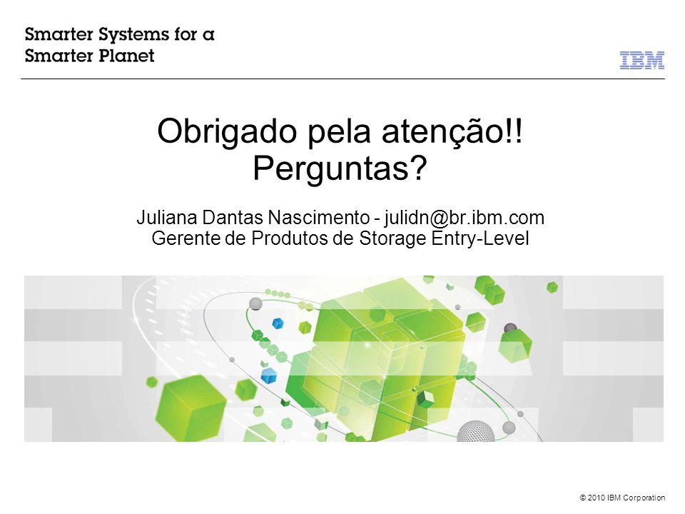 © 2010 IBM Corporation Obrigado pela atenção!. Perguntas.