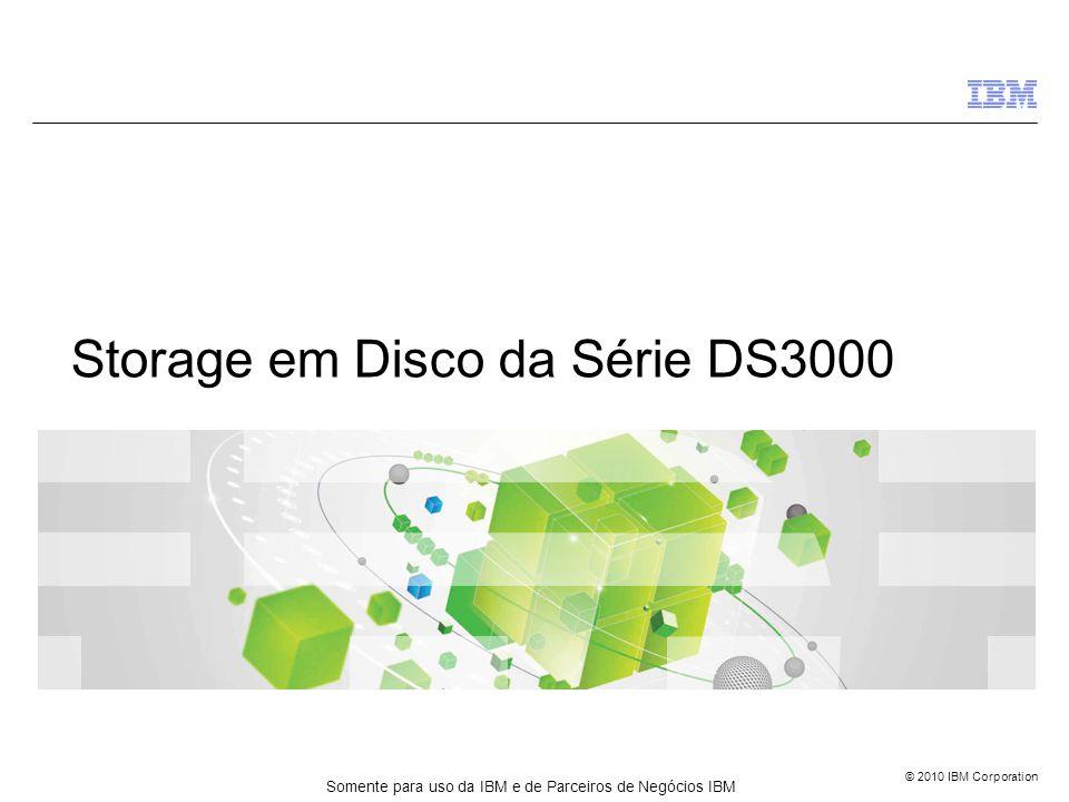© 2010 IBM Corporation Storage em Disco da Série DS3000 Somente para uso da IBM e de Parceiros de Negócios IBM