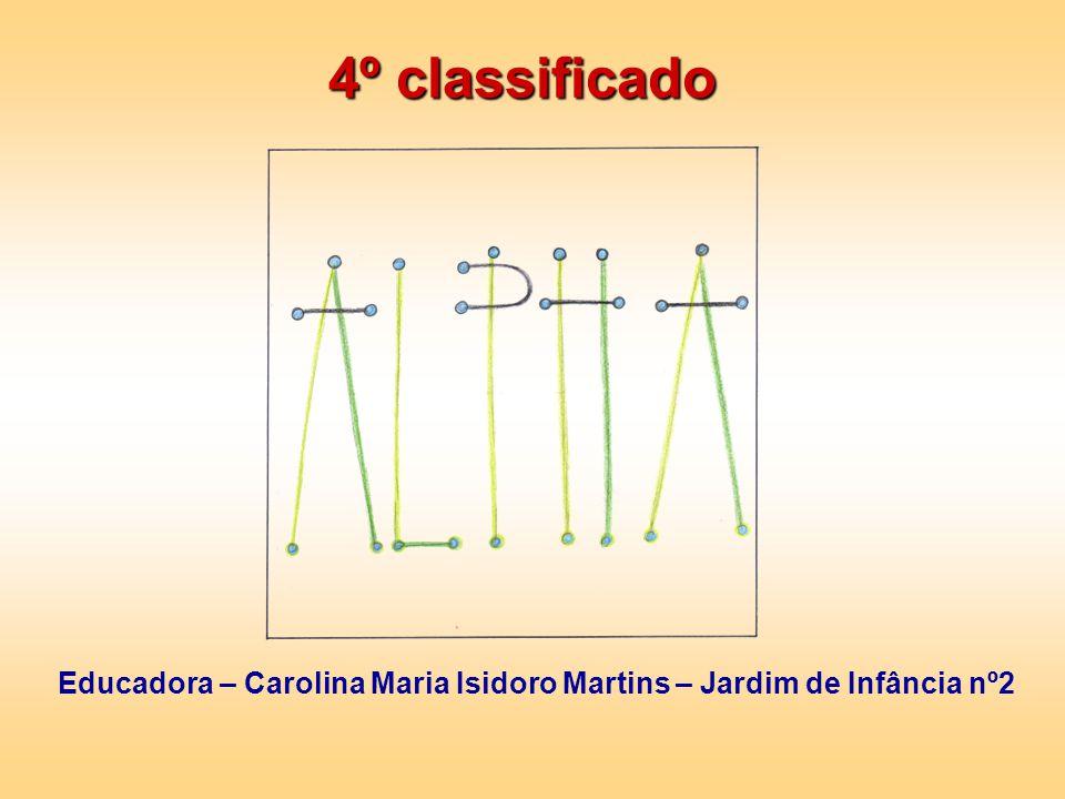 4º classificado Educadora – Carolina Maria Isidoro Martins – Jardim de Infância nº2