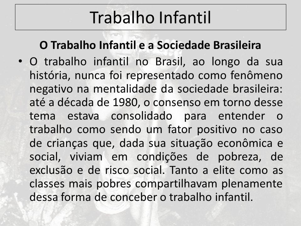 Trabalho Infantil O Trabalho Infantil e a Sociedade Brasileira O trabalho infantil no Brasil, ao longo da sua história, nunca foi representado como fe
