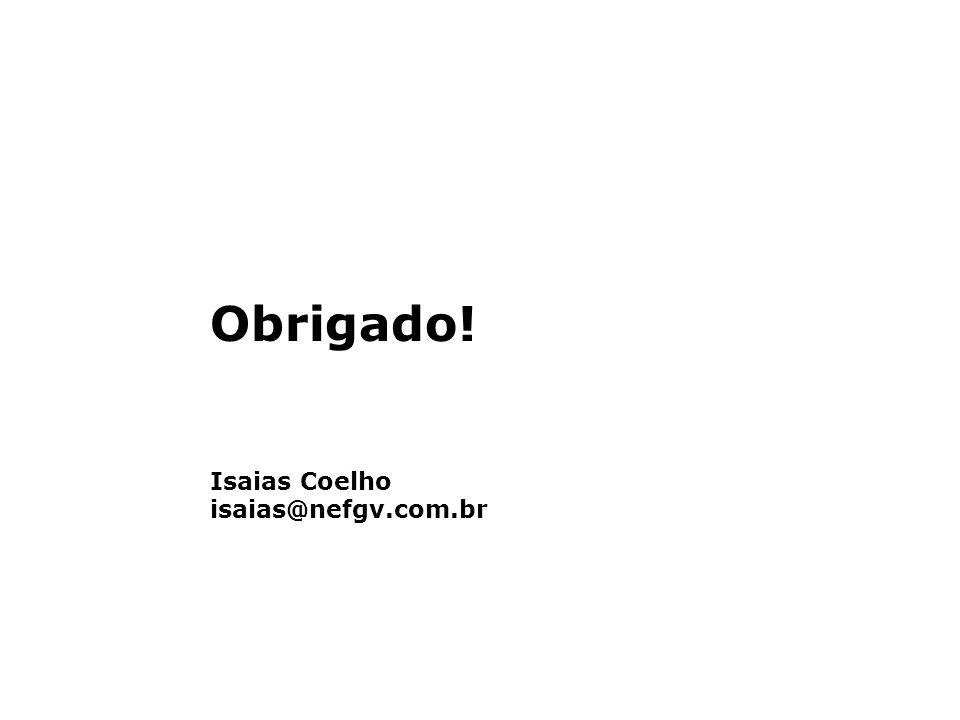 Obrigado! Isaias Coelho isaias@nefgv.com.br