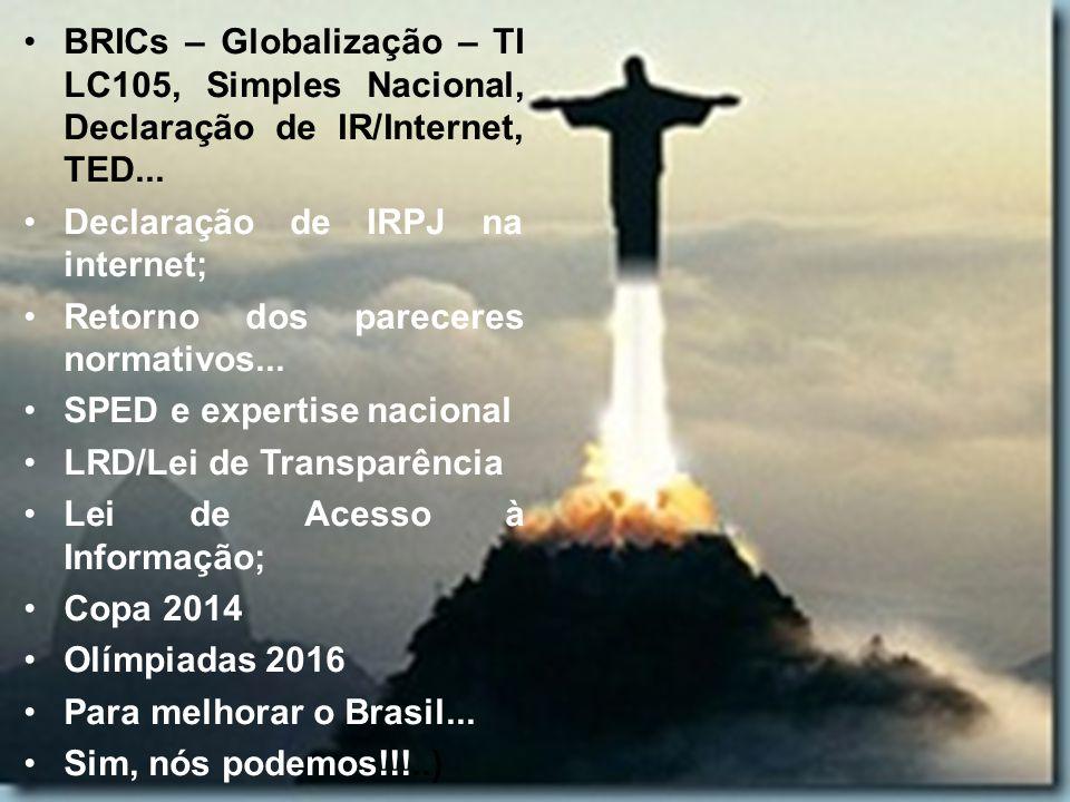 BRICs – Globalização – TI LC105, Simples Nacional, Declaração de IR/Internet, TED... Declaração de IRPJ na internet; Retorno dos pareceres normativos.