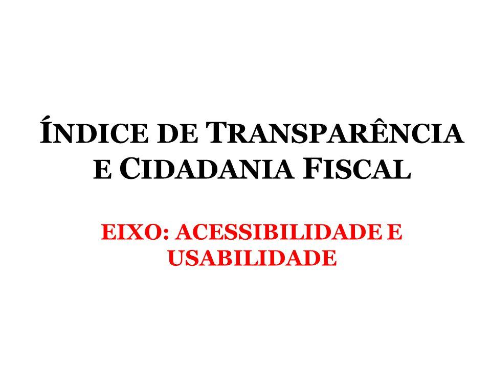 Í NDICE DE T RANSPARÊNCIA E C IDADANIA F ISCAL EIXO: ACESSIBILIDADE E USABILIDADE
