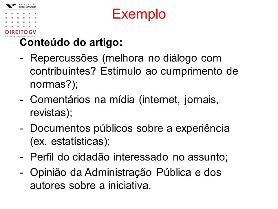 Exemplo Conteúdo do artigo: -Repercussões (melhora no diálogo com contribuintes? Estímulo ao cumprimento de normas?); -Comentários na mídia (internet,