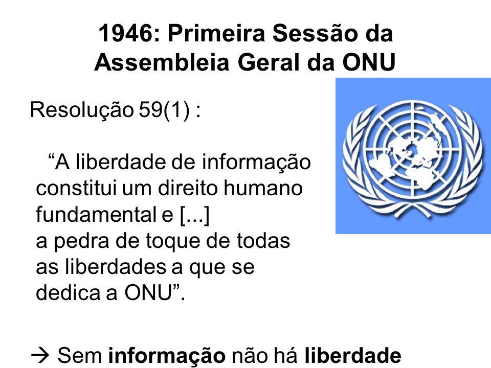 """1946: Primeira Sessão da Assembleia Geral da ONU Resolução 59(1) : """"A liberdade de informação constitui um direito humano fundamental e [...] a pedra"""