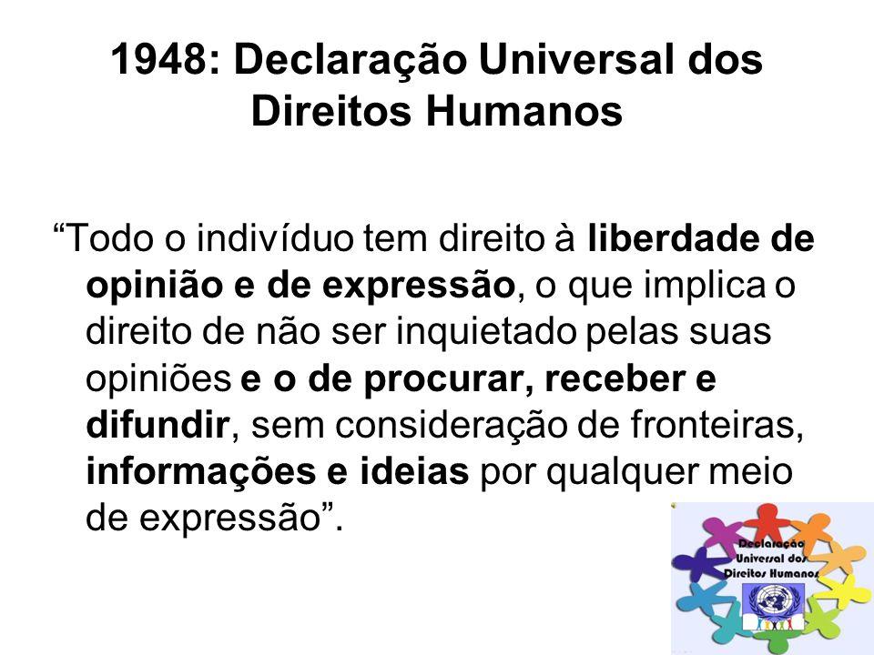 """1948: Declaração Universal dos Direitos Humanos """"Todo o indivíduo tem direito à liberdade de opinião e de expressão, o que implica o direito de não se"""