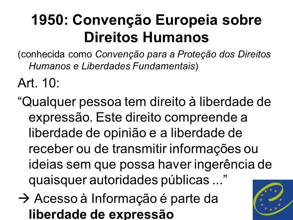 """1950: Convenção Europeia sobre Direitos Humanos (conhecida como Convenção para a Proteção dos Direitos Humanos e Liberdades Fundamentais) Art. 10: """"Qu"""