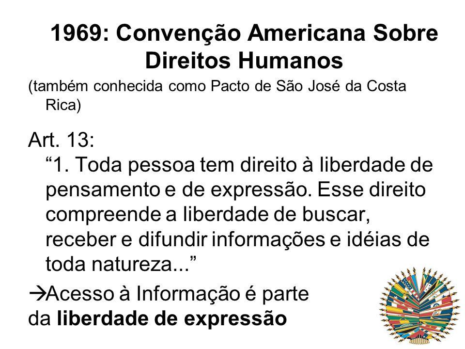 """1969: Convenção Americana Sobre Direitos Humanos (também conhecida como Pacto de São José da Costa Rica) Art. 13: """"1. Toda pessoa tem direito à liberd"""