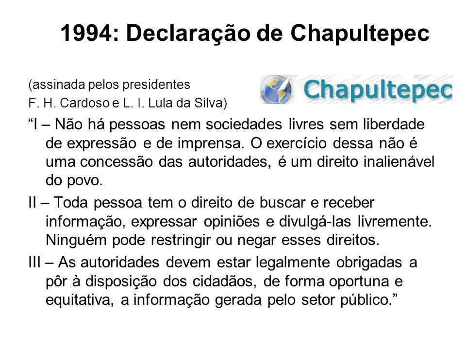 """1994: Declaração de Chapultepec (assinada pelos presidentes F. H. Cardoso e L. I. Lula da Silva) """"I – Não há pessoas nem sociedades livres sem liberda"""