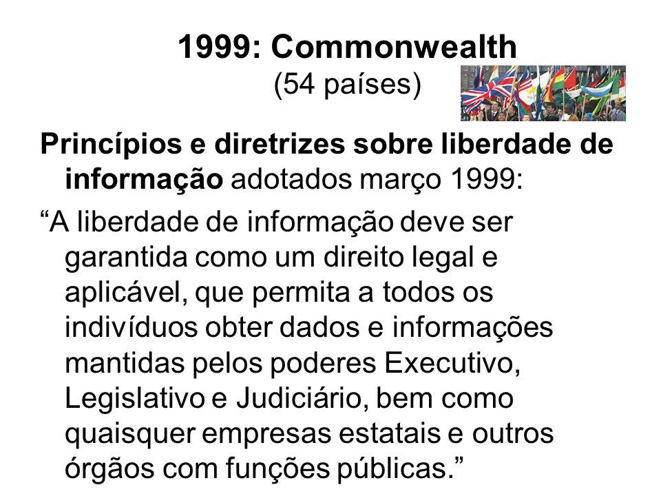 """1999: Commonwealth (54 países) Princípios e diretrizes sobre liberdade de informação adotados março 1999: """"A liberdade de informação deve ser garantid"""