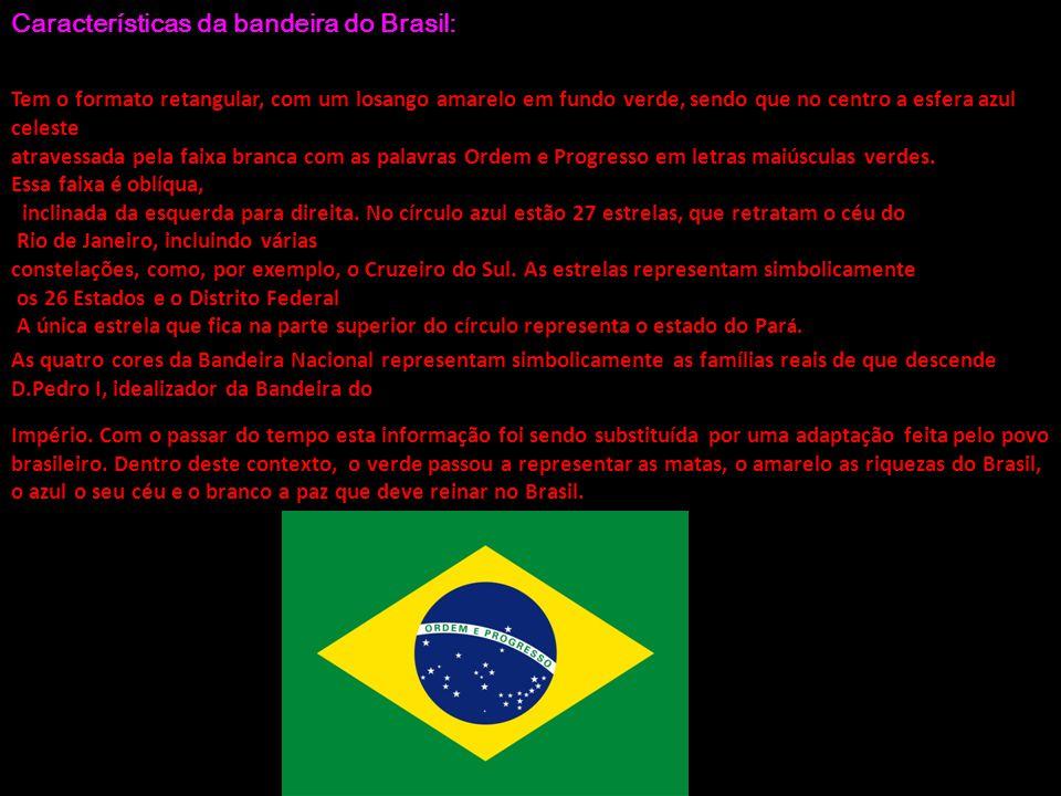Características da bandeira do Brasil: Tem o formato retangular, com um losango amarelo em fundo verde, sendo que no centro a esfera azul celeste atra