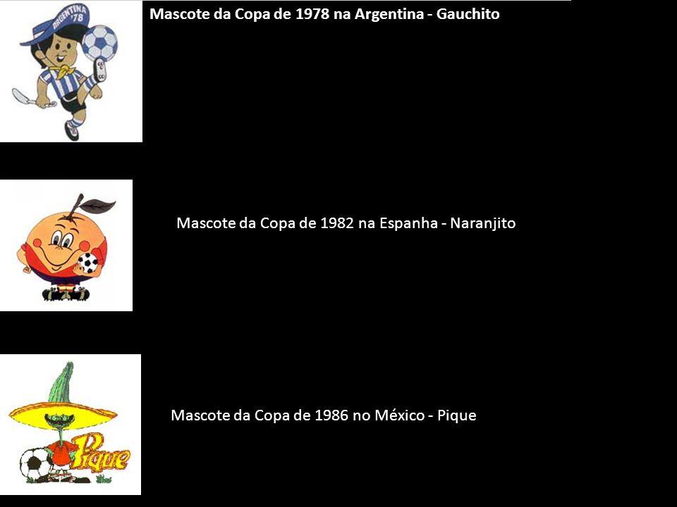 Mascote da Copa de 1978 na Argentina - Gauchito Mascote da Copa de 1982 na Espanha - Naranjito Mascote da Copa de 1986 no México - Pique